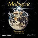 Medjugorje to the World: 'Be Converted' Audiobook by Jerry B. Morin Narrated by Jerry B. Morin