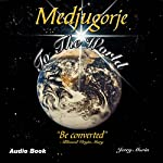 Medjugorje to the World: 'Be Converted' | Jerry B. Morin