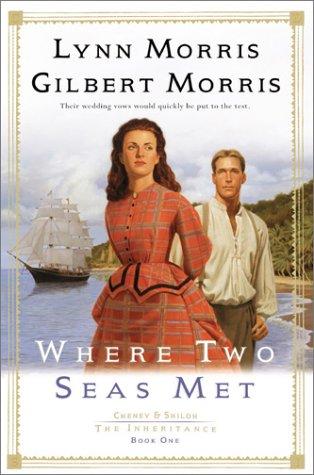 Where Two Seas Met (Cheney & Shiloh: The Inheritance #1), Lynn Morris, Gilbert Morris
