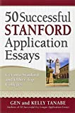 50 Successful Stanford Application Essays: Includes Advice from Stanford Admissions Officers and the 25 Essay Mistakes Tha...