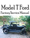Ford Motor Company Model T Ford Factory Service Manual: Complete illustrated instructions for all operations