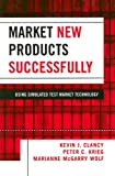 Market New Products Successfully: Using Simulated Test Market Technology (0739111795) by Kevin J. Clancy