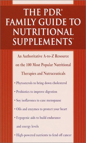 The Pdr Family Guide To Nutritional Supplements: An Authoritative A-To-Z Resource On The 100 Most Popular Nutritional Therapies And Nutraceuticals (Pdr Family Guides)