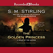 The Golden Princess: A Novel of the Change (       UNABRIDGED) by S. M. Stirling Narrated by Todd McLaren