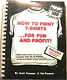 img - for How to Print T-shirts... for Fun and Profit! by Scott Fresener, Pat Fresener (May 15, 1988) Ring-bound book / textbook / text book