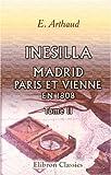 echange, troc E. Arthaud - Inesilla. Madrid, Paris et Vienne en 1808