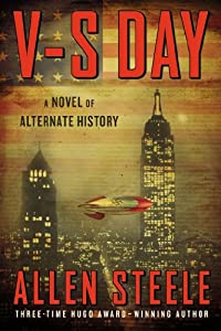 V-S Day: A Novel of Alternate History by Allen Steele