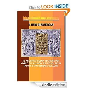 IL Libro di Ramadosh :13 Anunnaki-Ulema Tecniche per vivere più a lungo, più felici, più in salute e influenzare gli altri. (Italian Edition)