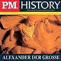 Alexander der Große (P.M. History) Hörbuch von Ulrich Offenberg Gesprochen von: Achim Höppner, Christian Hoenig