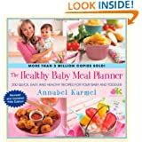 The Healthy Baby Meal Planner: 200 Quick, Easy, and Healthy Recipes for Your Baby and Toddler
