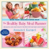 The Healthy Baby Meal Planner: 200 Quick, Easy, and Healthy Recipes for Your Baby and Toddler Annabel Karmel