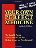 Your Own Perfect Medicine: The Incredible Proven Natural Miracle Cure that Medical Science Has Never Revealed!