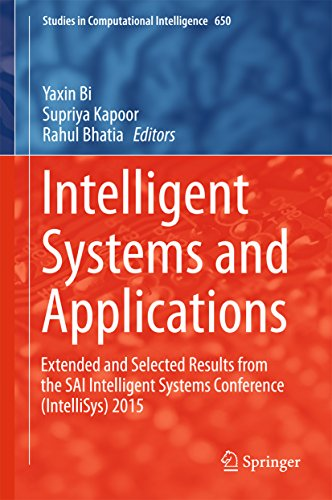 Intelligent Systems and Applications: Extended and Selected Results from the SAI Intelligent Systems Conference (IntelliSys) 2015 (Studies in Computational Intelligence)