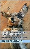 ...und st�ndig kotzt das Schaumstofftier: Geschichten eines Hundetrainers
