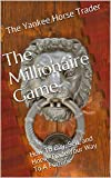 The Millionaire Game: How To Buy, Sell, and Horse-Trade Your Way To A Fortune