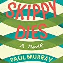 Skippy Dies (       UNABRIDGED) by Paul Murray Narrated by Nicola Barber, Fred Berman, Clodagh Bowyer, Terry Donnelly, Sean Gormley, Khristine Hvam, John Keating, Lawrence Lowry, Graeme Malcolm, Paul Nugent