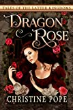 Dragon Rose (Tales of the La... - Christine Pope
