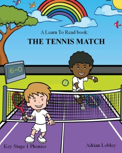 A Learn To Read book: The Tennis Match: A Key Stage 1 Phonics children's tennis adventure book. Assists with reading, writing and numeracy. Links school and home learning. (Match Books) (Volume 2) PDF