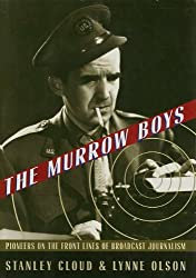 The Murrow Boys: Pioneers in the Front Lines of Broadcast Journalism