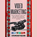 Video Marketing: How to Produce Viral Films and Leverage Facebook, YouTube, Instagram and Twitter to Build a Massive Audience Audiobook by  Entrepreneur Publishing Narrated by Daniel Penz