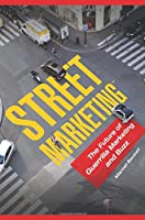 Street Marketing: The Future of Guerrilla Marketing and Buzz Front Cover