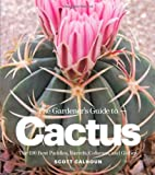 The Gardeners Guide to Cactus: The 100 Best Paddles, Barrels, Columns, and Globes