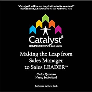 Catalyst 5: Making the Leap from Sales Manager to Sales Leader | [Carlos Quintero, Nancy Sutherland]