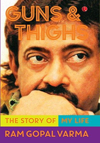 Guns & Thighs: The Story of My Life, by Ram Gopal Varma