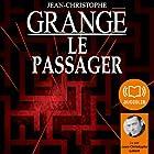 Le passager (       Texte intégral) Auteur(s) : Jean-Christophe Grangé Narrateur(s) : Jean-Christophe Lebert