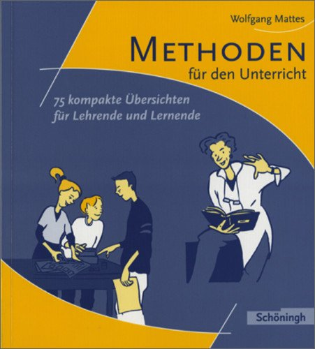 Methoden und Arbeitstechniken: Methoden für den Unterricht: 75 kompakte Übersichten für Lehrende und Lernende