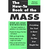 The How-To Book of the Mass: Everything You Need to Know but No One Ever Taught You ~ Michael A. Dubruiel