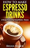 How to Make Espresso Drinks- 23 Recipes From an Experienced Barista + Bonuses