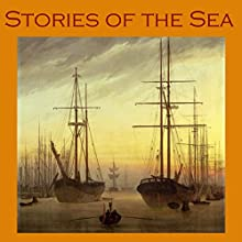 Stories of the Sea: Great Maritime Mysteries and Adventures (       UNABRIDGED) by W. W. Jacobs, J. G. Lockhart, Joseph Conrad, G. K. Chesterton, E. W. Hornung, Jack London, Perceval Gibbon Narrated by Cathy Dobson