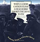 img - for When a Loose Cannon Flogs a Dead Horse There's the Devil to Pay: Seafaring Words in Everyday Speech Paperback April 22, 1996 book / textbook / text book