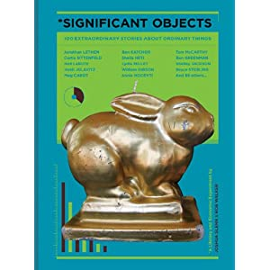 Significant Objects, Joshua Glenn, Ed. Source: Amazon.com.