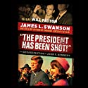 The President Has Been Shot!: The Assassination of John F. Kennedy (       UNABRIDGED) by James L. Swanson Narrated by Will Patton
