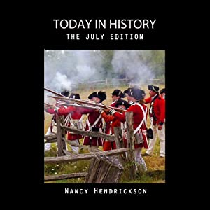 Today in History, The July Edition: History Matters | [Nancy Hendrickson]