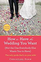 How to Have the Wedding You Want
