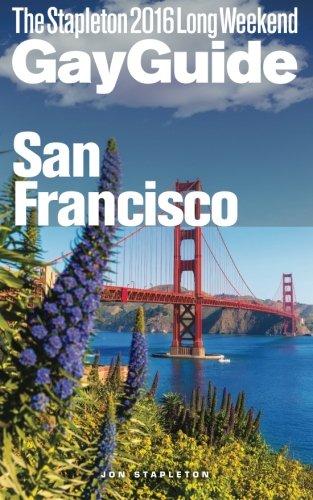 SAN FRANCISCO - The Stapleton 2016 Long Weekend Gay Guide (Stapleton Gay Guides)