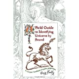 A Field Guide To Identifying Unicorns By Sound: A Compact Handbook Of Mythic Proportionsby Craig Conley