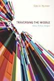 img - for Traversing the Middle: Ethics, Politics, Religion book / textbook / text book