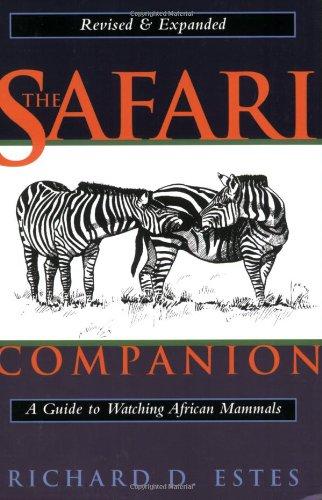 The Safari Companion: A Guide to Watching African Mammals - Richard D. Estes