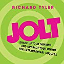 Jolt: Shake Up Your Thinking and Upgrade Your Impact for Extraordinary Success Audiobook by Richard Tyler Narrated by Richard Tyler