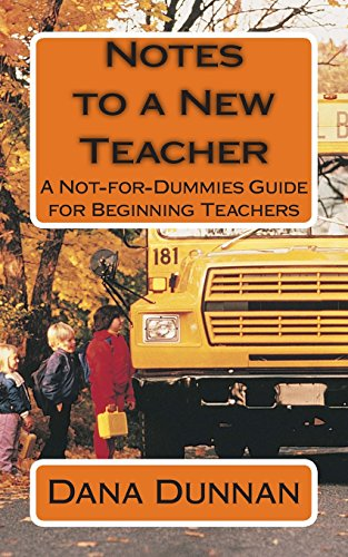 Notes to a New Teacher: A Not-for-Dummies Guide for Beginning Teachers