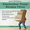 Declutter your Home Now 2nd Edition!: The Simple Guide to Tips and Tricks for Simplifying Your Home and Maximizing Your Space Audiobook by Sophia Grace Narrated by Millian Quinteros