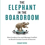 The Elephant in the Boardroom: How Leaders Use and Manage Conflict to Reach Greater Levels of Success | Edgar Papke