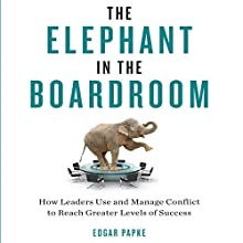 The Elephant in the Boardroom: How Leaders Use and Manage Conflict to Reach Greater Levels of Success (       UNABRIDGED) by Edgar Papke Narrated by Don Hagen