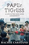 Rachel Cartland Paper Tigress: A life in the Hong Kong government