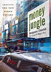 Money Jungle: Imagining the New Times Square Benjamin Chesluk and Maggie Hopp