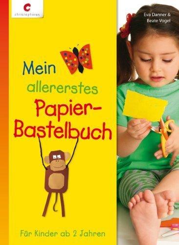 Mein allererstes Papier-Bastelbuch: Für Kinder ab 2 Jahren von Eva Danner (1. Juni 2012) Gebundene Ausgabe